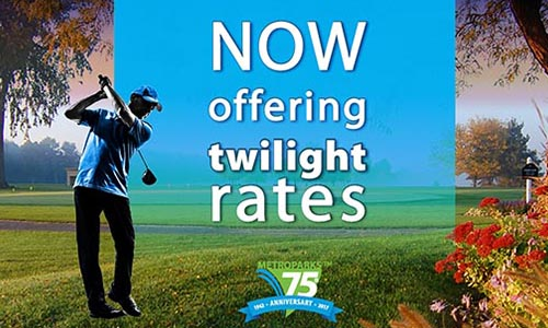 The Huron-Clinton Metroparks are now offering TWILIGHT rates with cart at 5:00 P.M., 7 days a week. Book your tee times online! Click to Learn More